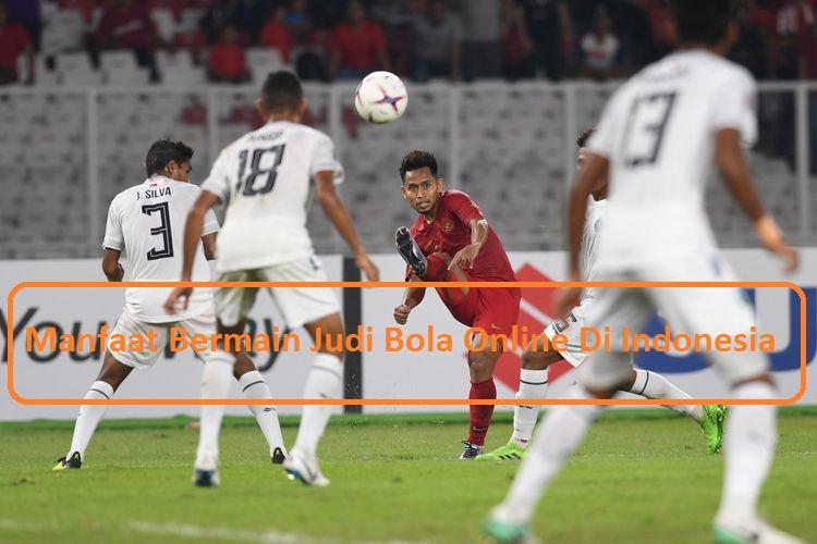 Manfaat Bermain Judi Bola Online Di Indonesia