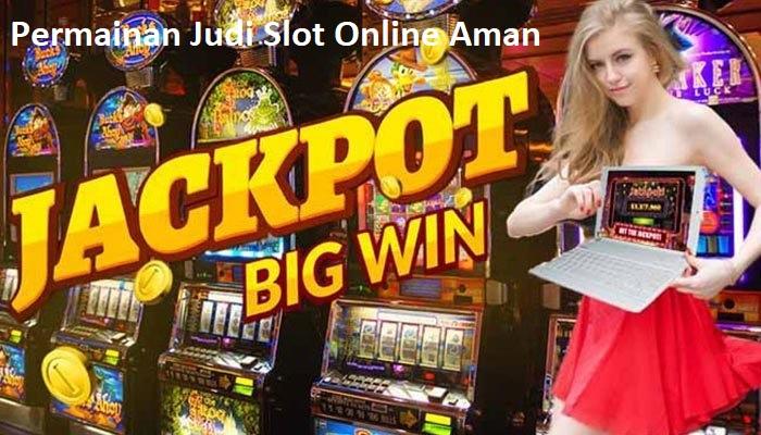 Permainan Judi Slot Online Aman