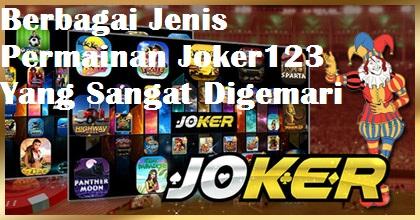 Berbagai Jenis Permainan Joker123 Yang Sangat Digemari